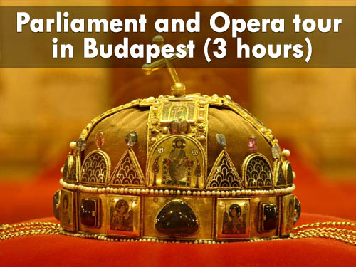 Parliament and Opera tour in Budapest