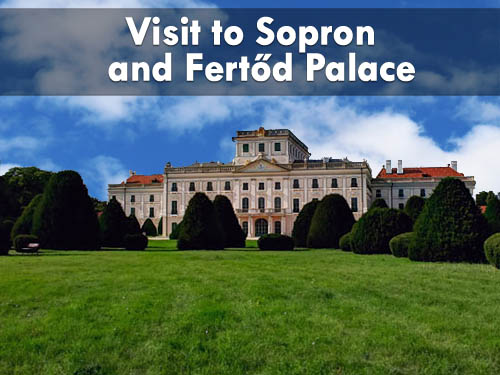 Visit to Sopron and Fertőd Palace