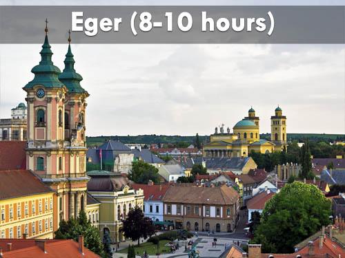 Eger (8-10 hours)