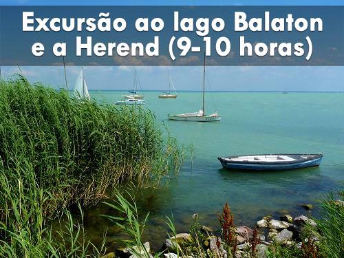 Excursão ao lago Balaton e a Herend (9-10 horas)